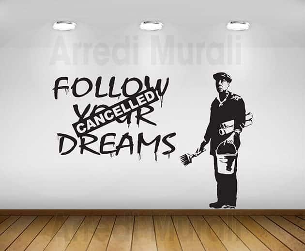 adesivi murali Banksy Follow your dreams decorazioni
