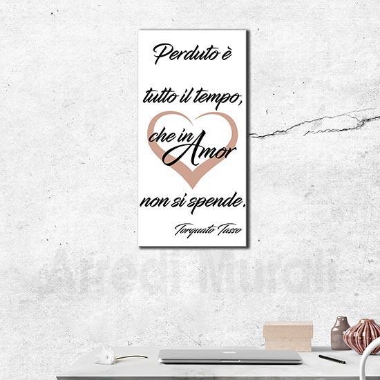 Quadro moderno citazione Torquato Tasso perduto è tutto il tempo che in amor non si spende